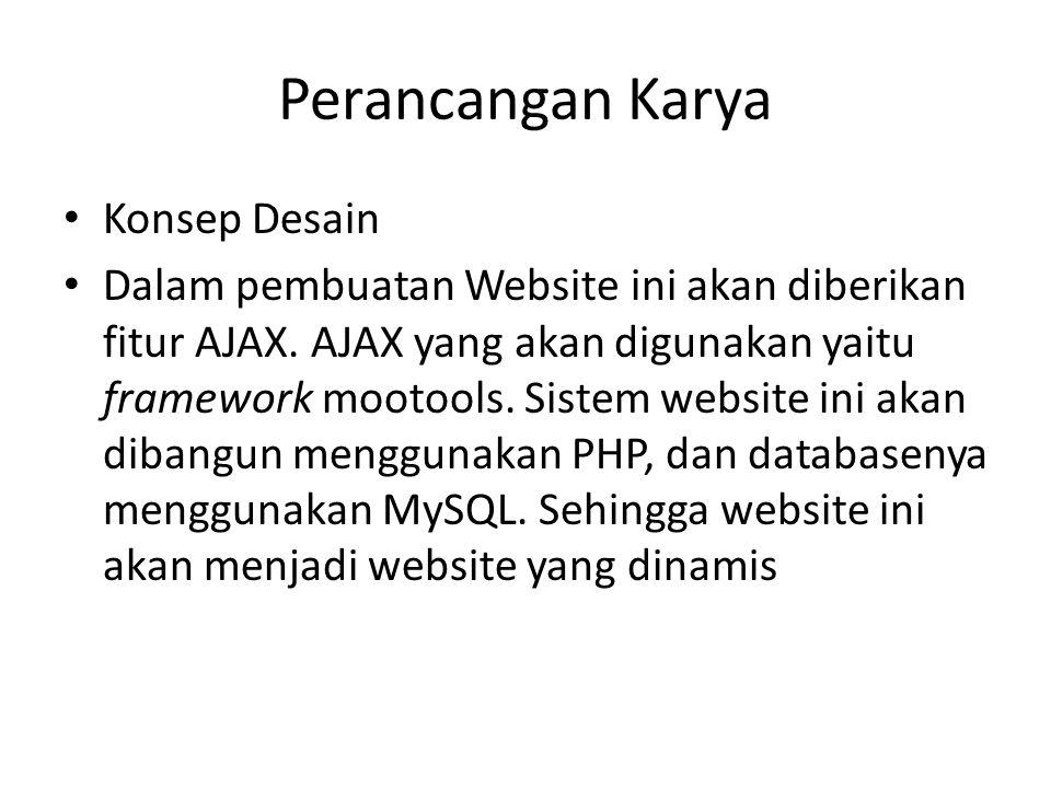 Perancangan Karya • Konsep Desain • Dalam pembuatan Website ini akan diberikan fitur AJAX. AJAX yang akan digunakan yaitu framework mootools. Sistem w