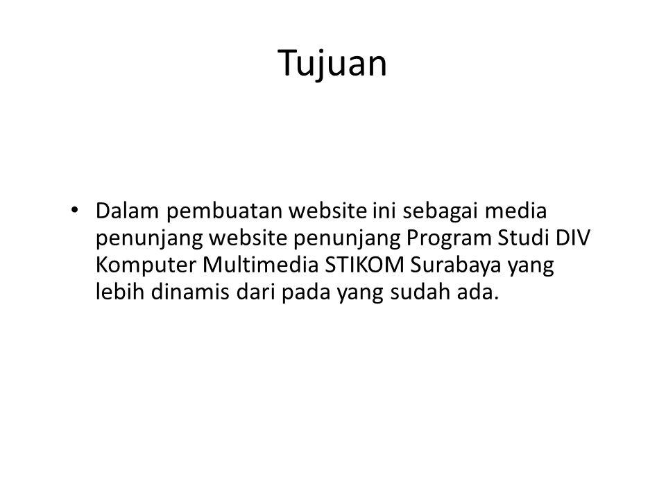 Tujuan • Dalam pembuatan website ini sebagai media penunjang website penunjang Program Studi DIV Komputer Multimedia STIKOM Surabaya yang lebih dinami