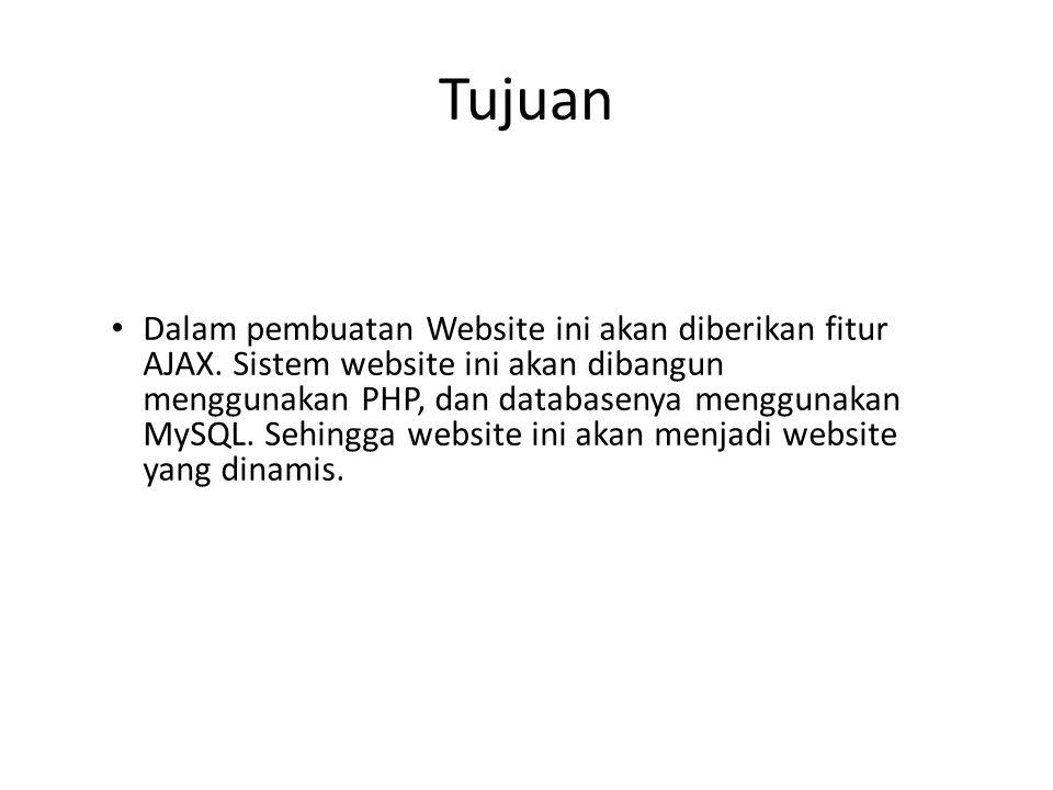 Tujuan • Dalam pembuatan Website ini akan diberikan fitur AJAX. Sistem website ini akan dibangun menggunakan PHP, dan databasenya menggunakan MySQL. S