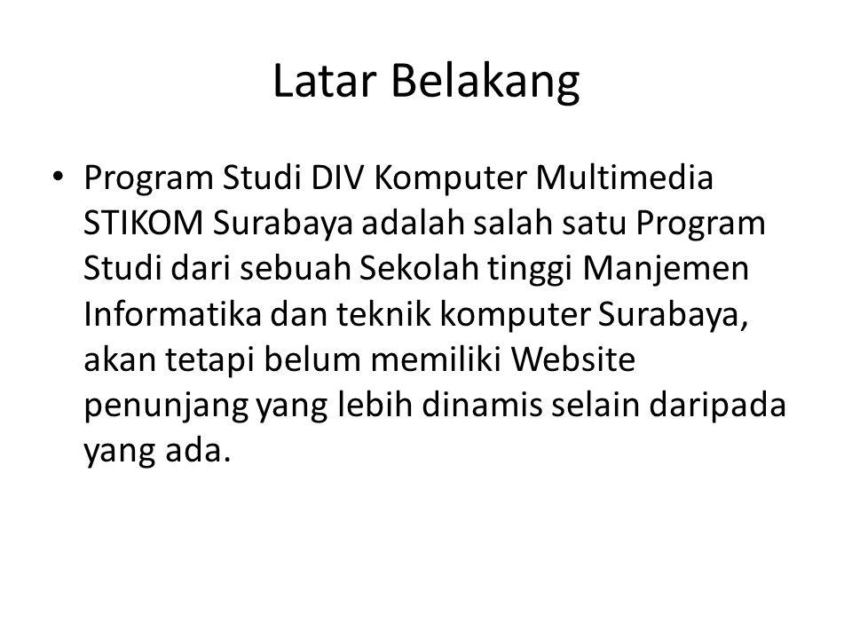 Latar Belakang • Program Studi DIV Komputer Multimedia STIKOM Surabaya adalah salah satu Program Studi dari sebuah Sekolah tinggi Manjemen Informatika