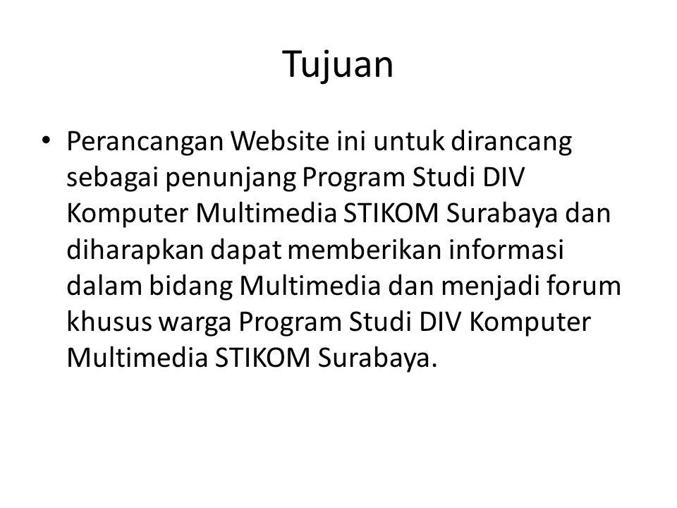 Tujuan • Perancangan Website ini untuk dirancang sebagai penunjang Program Studi DIV Komputer Multimedia STIKOM Surabaya dan diharapkan dapat memberik