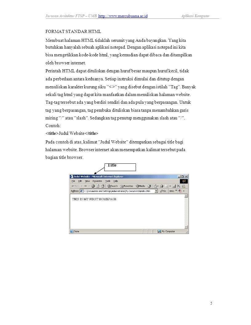 Jurusan Arsitektur FTSP – UMB http://www.mercubuana.ac.id http://www.mercubuana.ac.id Aplikasi Komputer FORMAT STANDAR HTML Membuat halaman HTML tidaklah serumit yang Anda bayangkan.