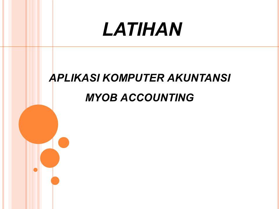 LATIHAN APLIKASI KOMPUTER AKUNTANSI MYOB ACCOUNTING