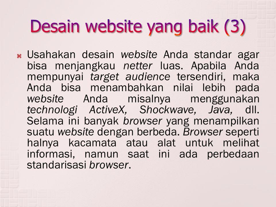  Usahakan desain website Anda standar agar bisa menjangkau netter luas.