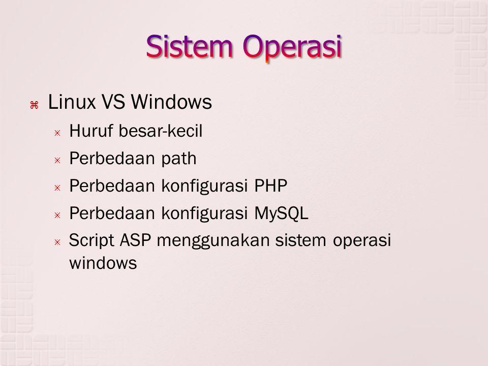 Linux VS Windows  Huruf besar-kecil  Perbedaan path  Perbedaan konfigurasi PHP  Perbedaan konfigurasi MySQL  Script ASP menggunakan sistem operasi windows