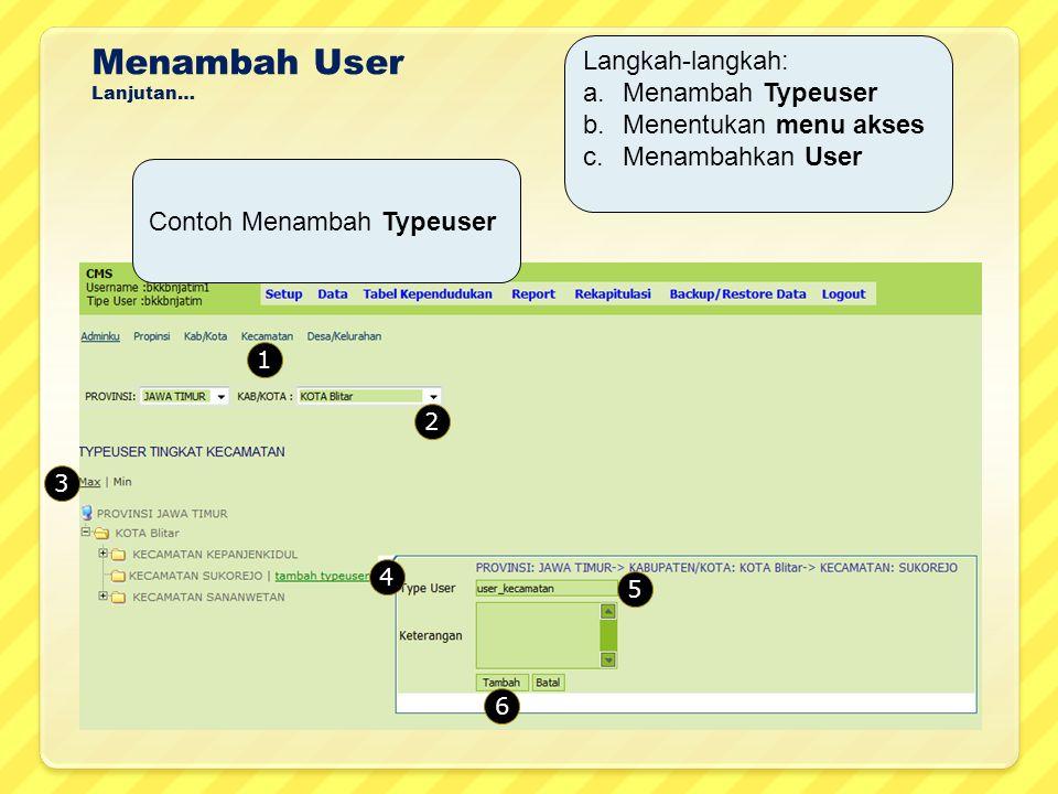 Menambah User Lanjutan… Langkah-langkah: a.Menambah Typeuser b.Menentukan menu akses c.Menambahkan User 1 2 3 4 5 6 Contoh Menambah Typeuser