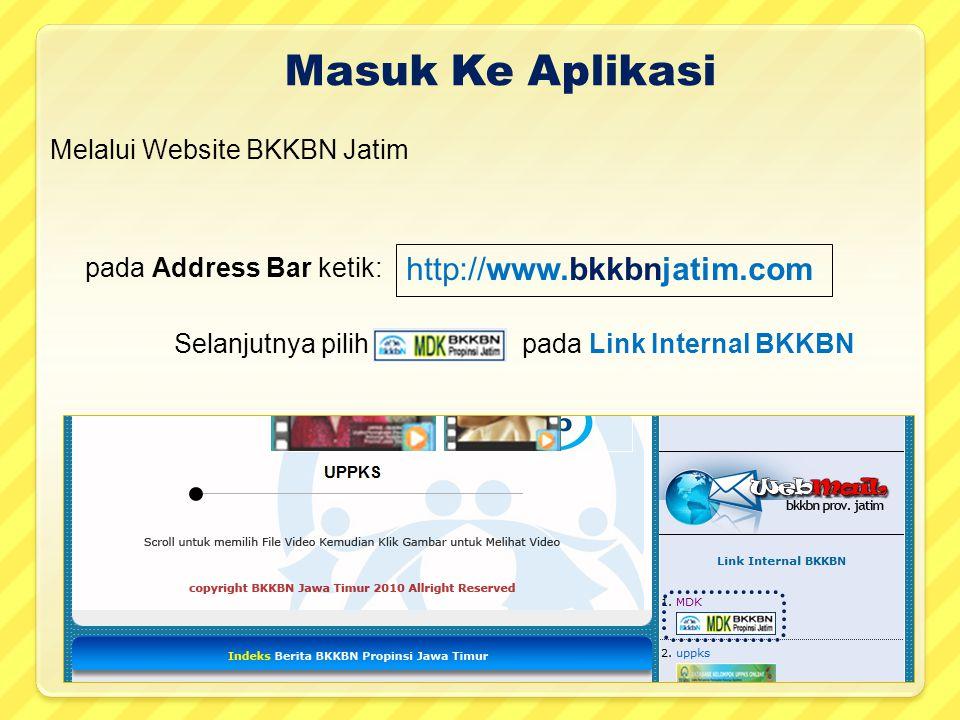 Melalui Website BKKBN Jatim http://www.bkkbnjatim.com Selanjutnya pilih pada Link Internal BKKBN pada Address Bar ketik: Masuk Ke Aplikasi