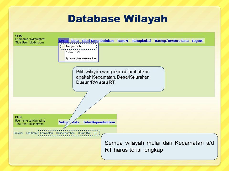 Database Wilayah Pilih wilayah yang akan ditambahkan, apakah Kecamatan, Desa/Kelurahan, Dusun/RW atau RT. Semua wilayah mulai dari Kecamatan s/d RT ha