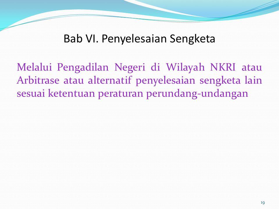 Bab VI. Penyelesaian Sengketa Melalui Pengadilan Negeri di Wilayah NKRI atau Arbitrase atau alternatif penyelesaian sengketa lain sesuai ketentuan per