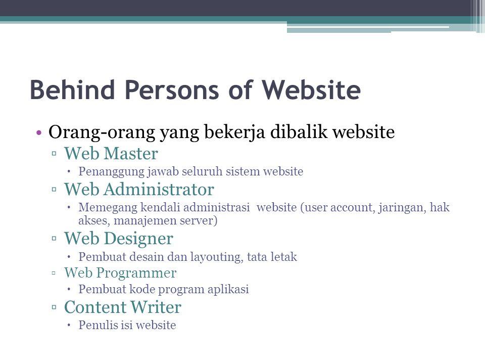 Behind Persons of Website •Orang-orang yang bekerja dibalik website ▫Web Master  Penanggung jawab seluruh sistem website ▫Web Administrator  Memegan