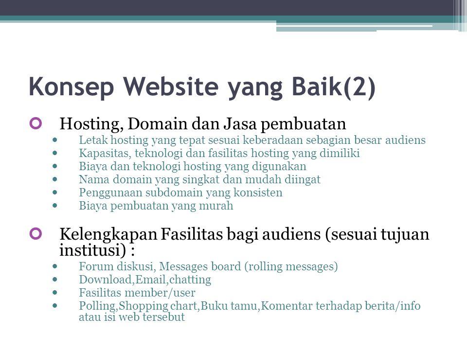 Konsep Website yang Baik(2) Hosting, Domain dan Jasa pembuatan  Letak hosting yang tepat sesuai keberadaan sebagian besar audiens  Kapasitas, teknol