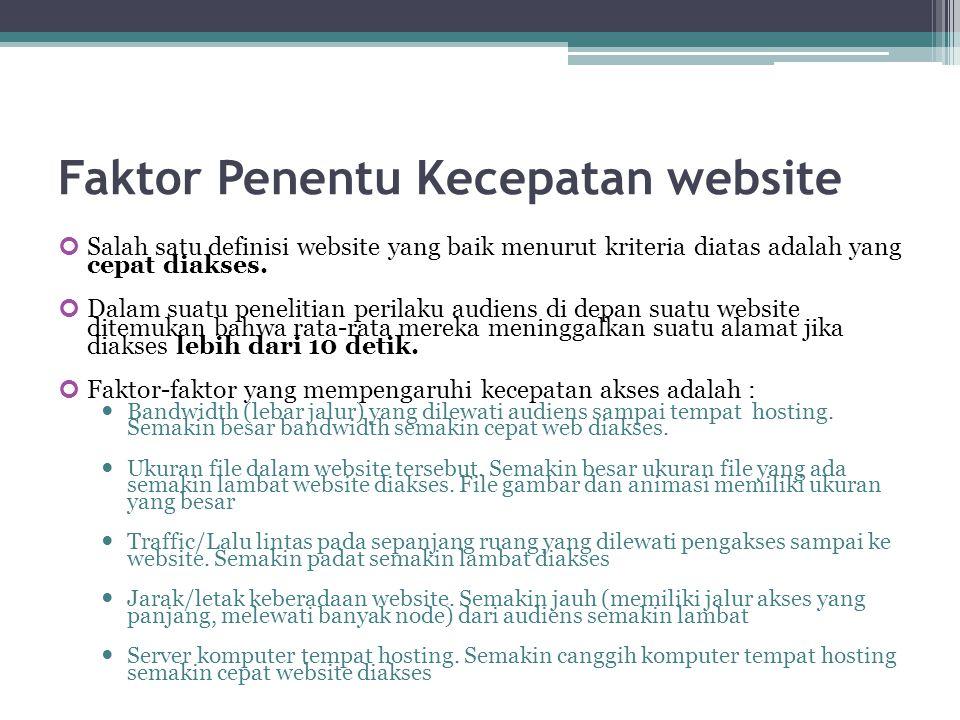 Faktor Penentu Kecepatan website Salah satu definisi website yang baik menurut kriteria diatas adalah yang cepat diakses. Dalam suatu penelitian peril