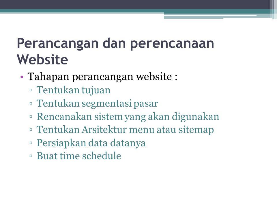 Perancangan dan perencanaan Website •Tahapan perancangan website : ▫Tentukan tujuan ▫Tentukan segmentasi pasar ▫Rencanakan sistem yang akan digunakan