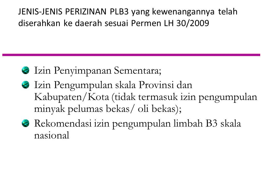 JENIS-JENIS PERIZINAN PLB3 Izin : Penyimpanan Sementara; Pengumpulan; Pemanfaatan bukan sebagai kegiatan utama; Pengolahan; Izin operasi alat Pengolah