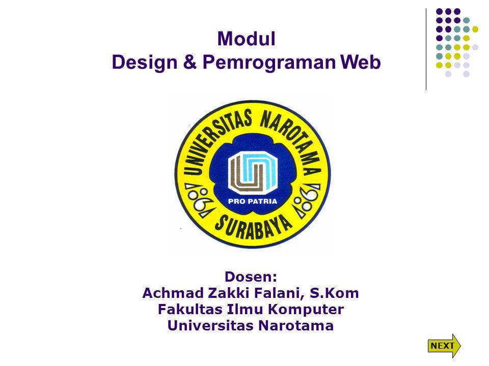 Modul Design & Pemrograman Web Dosen: Achmad Zakki Falani, S.Kom Fakultas Ilmu Komputer Universitas Narotama NEXT