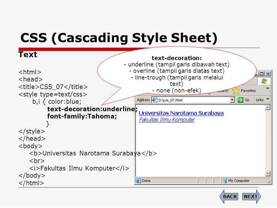 CSS (Cascading Style Sheet) Text CSS_07 b,i { color:blue; text-decoration:underline; font-family:Tahoma; } Universitas Narotama Surabaya Fakultas Ilmu