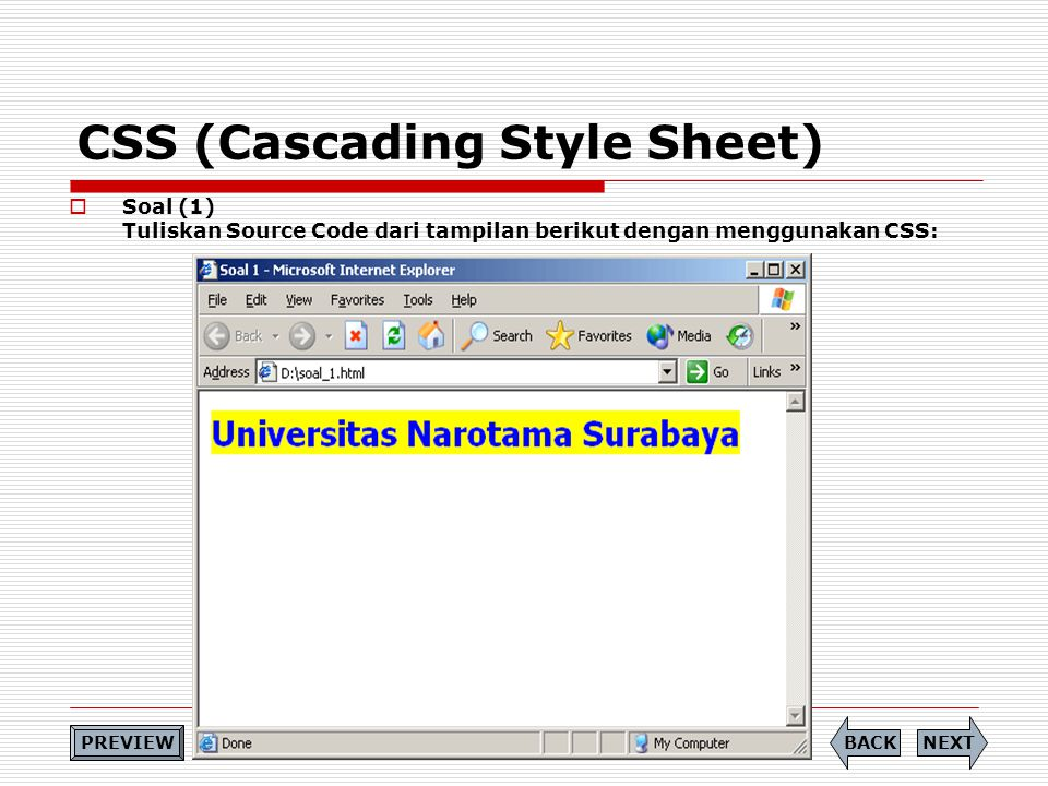 CSS (Cascading Style Sheet)  Soal (1) Tuliskan Source Code dari tampilan berikut dengan menggunakan CSS: NEXTBACK PREVIEW