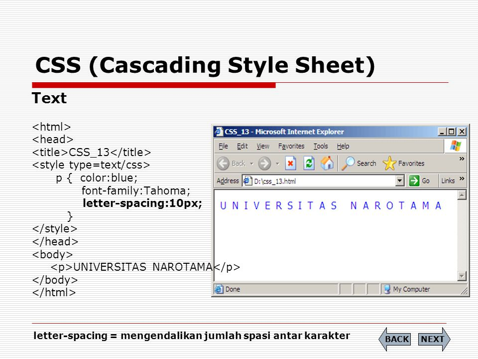 CSS (Cascading Style Sheet) Text CSS_13 p { color:blue; font-family:Tahoma; letter-spacing:10px; } UNIVERSITAS NAROTAMA NEXTBACK letter-spacing = meng