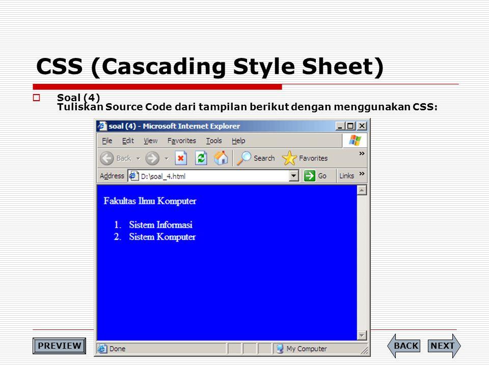 CSS (Cascading Style Sheet)  Soal (4) Tuliskan Source Code dari tampilan berikut dengan menggunakan CSS: NEXTBACK PREVIEW