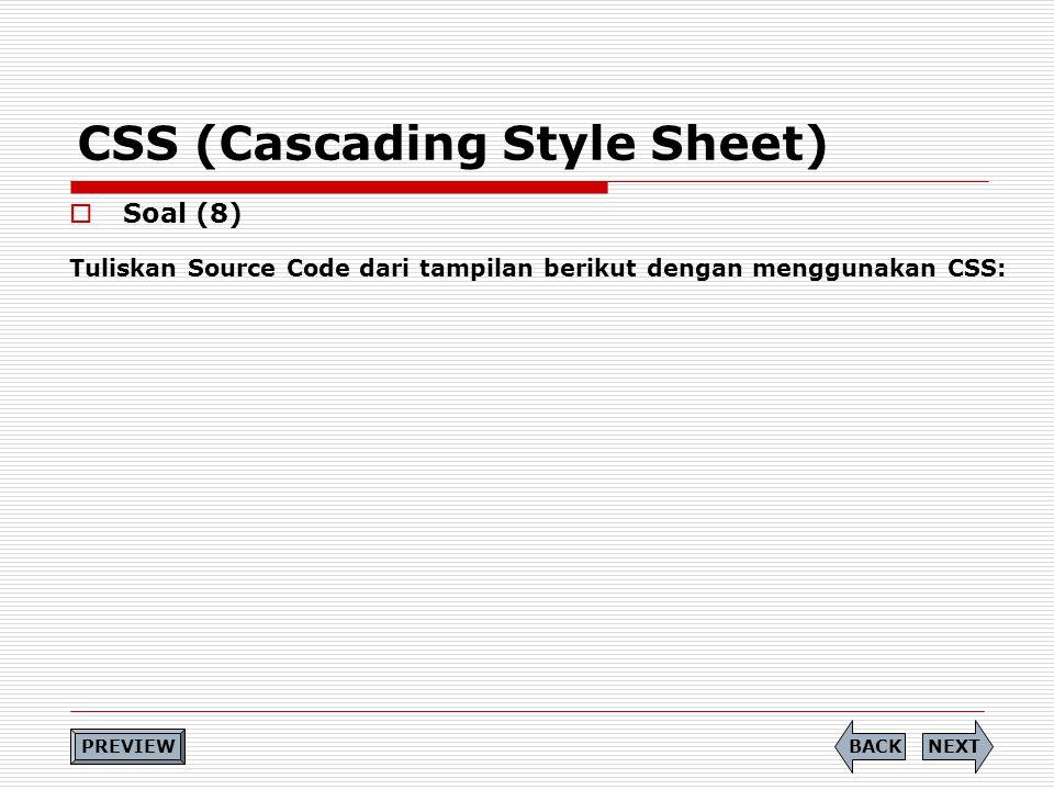 CSS (Cascading Style Sheet)  Soal (8) Tuliskan Source Code dari tampilan berikut dengan menggunakan CSS: PREVIEW NEXTBACK