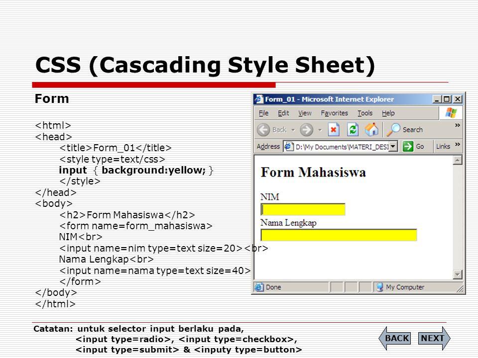 CSS (Cascading Style Sheet) Form Form_01 input { background:yellow; } Form Mahasiswa NIM Nama Lengkap NEXTBACK Catatan: untuk selector input berlaku p