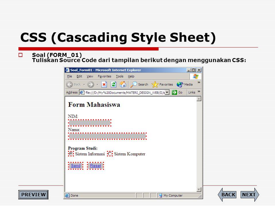 CSS (Cascading Style Sheet)  Soal (FORM_01) Tuliskan Source Code dari tampilan berikut dengan menggunakan CSS: NEXTBACK PREVIEW