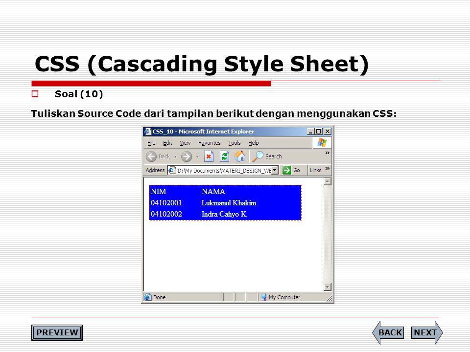 CSS (Cascading Style Sheet)  Soal (10) Tuliskan Source Code dari tampilan berikut dengan menggunakan CSS: PREVIEW NEXTBACK