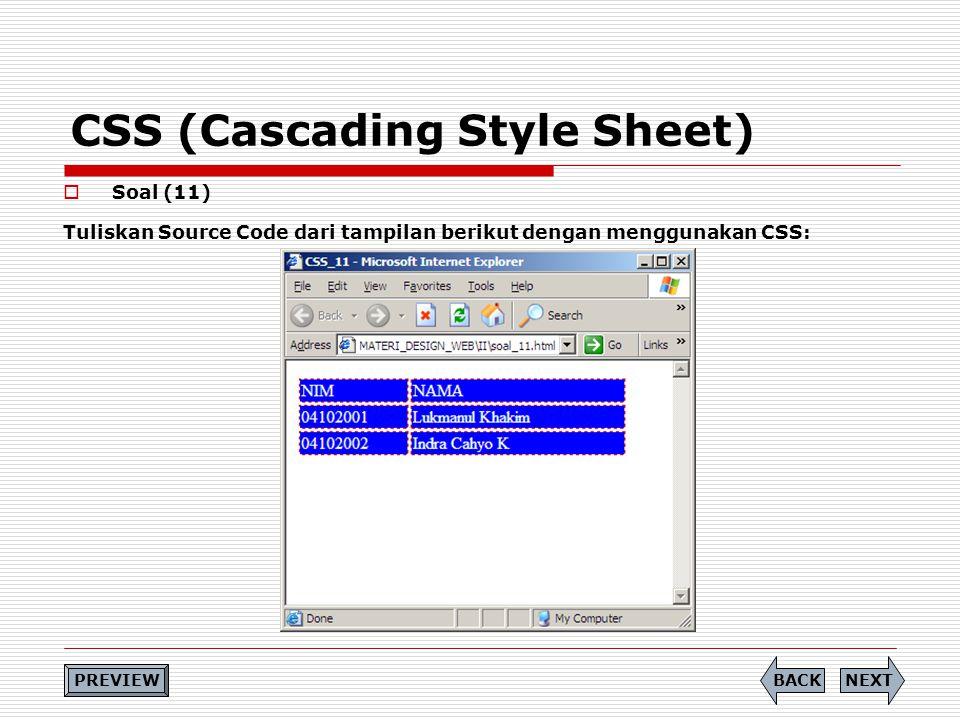 CSS (Cascading Style Sheet)  Soal (11) Tuliskan Source Code dari tampilan berikut dengan menggunakan CSS: PREVIEW NEXTBACK