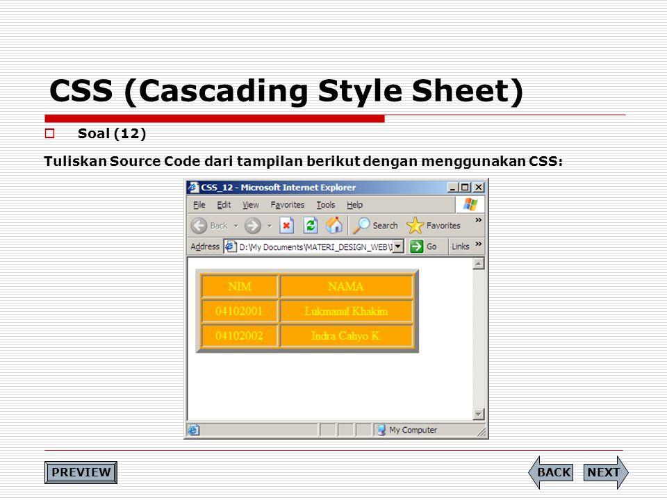 CSS (Cascading Style Sheet)  Soal (12) Tuliskan Source Code dari tampilan berikut dengan menggunakan CSS: PREVIEW NEXTBACK