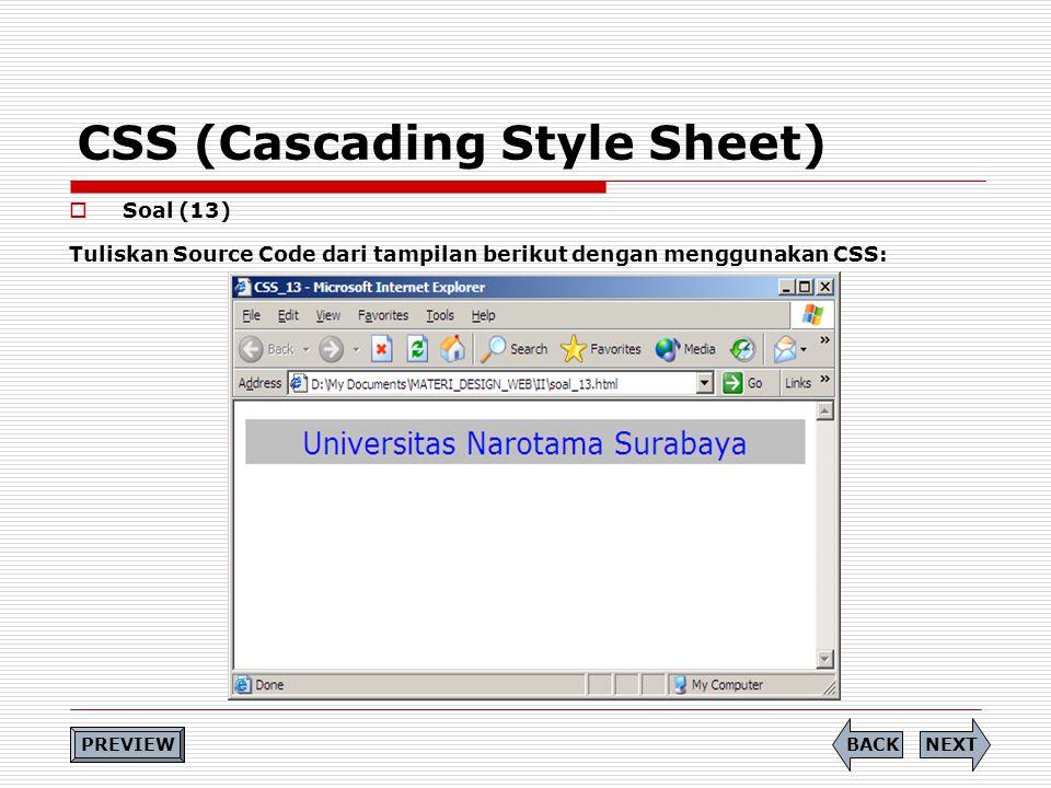CSS (Cascading Style Sheet)  Soal (13) Tuliskan Source Code dari tampilan berikut dengan menggunakan CSS: PREVIEW NEXTBACK