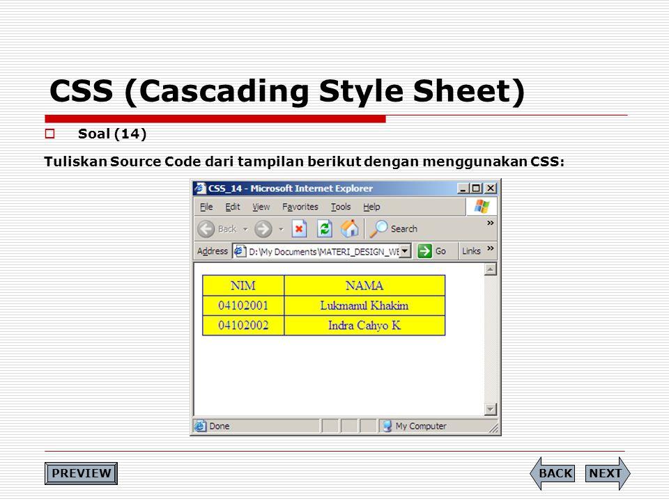 CSS (Cascading Style Sheet)  Soal (14) Tuliskan Source Code dari tampilan berikut dengan menggunakan CSS: PREVIEW NEXTBACK