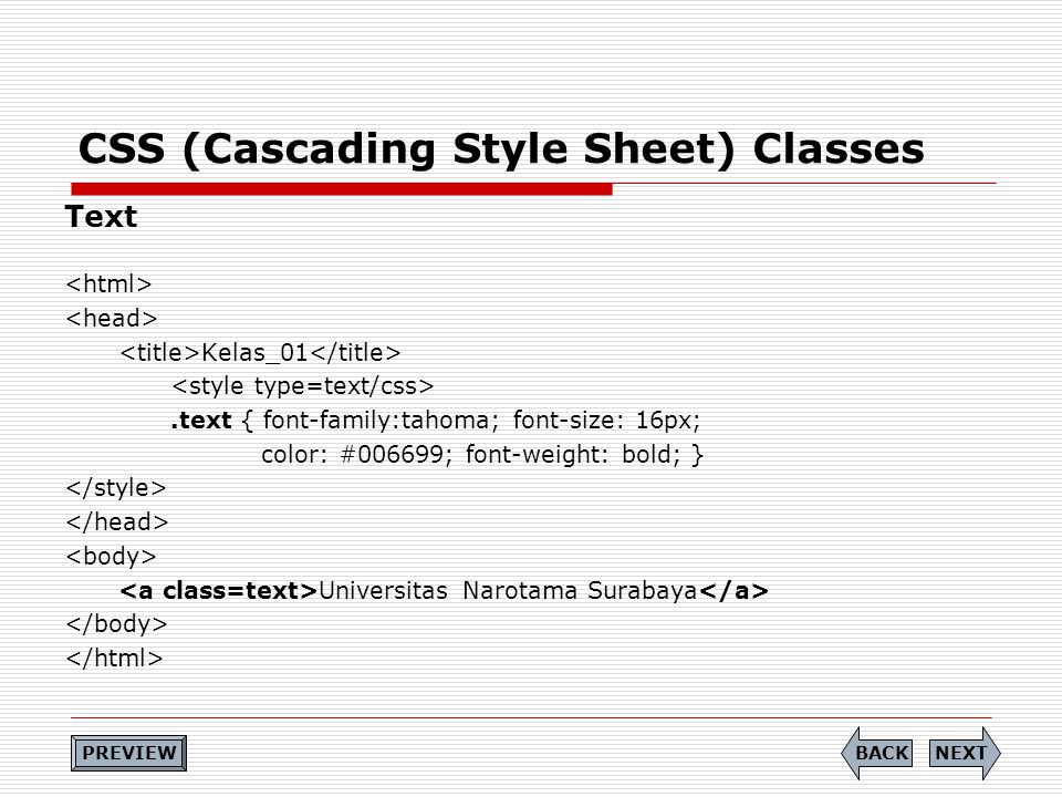 CSS (Cascading Style Sheet) Classes Text Kelas_01.text { font-family:tahoma; font-size: 16px; color: #006699; font-weight: bold; } Universitas Narotam