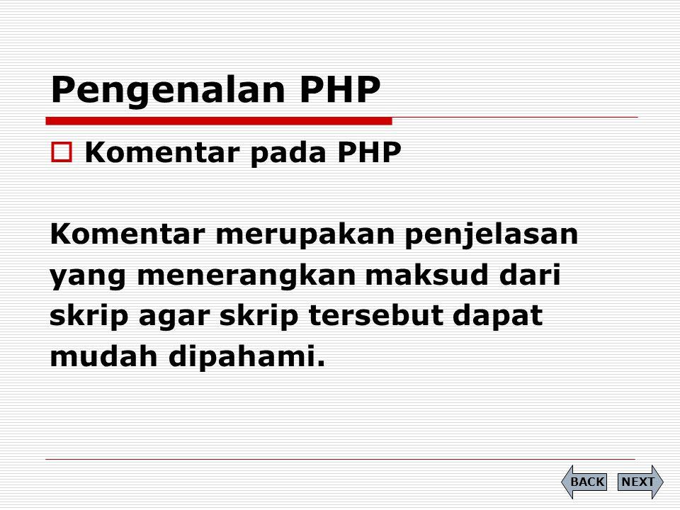 Komentar pada PHP Komentar merupakan penjelasan yang menerangkan maksud dari skrip agar skrip tersebut dapat mudah dipahami. Pengenalan PHP NEXTBACK
