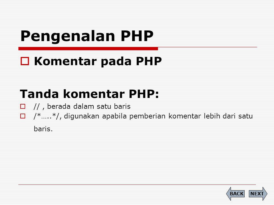  Komentar pada PHP Tanda komentar PHP:  //, berada dalam satu baris  /*…..*/, digunakan apabila pemberian komentar lebih dari satu baris. Pengenala