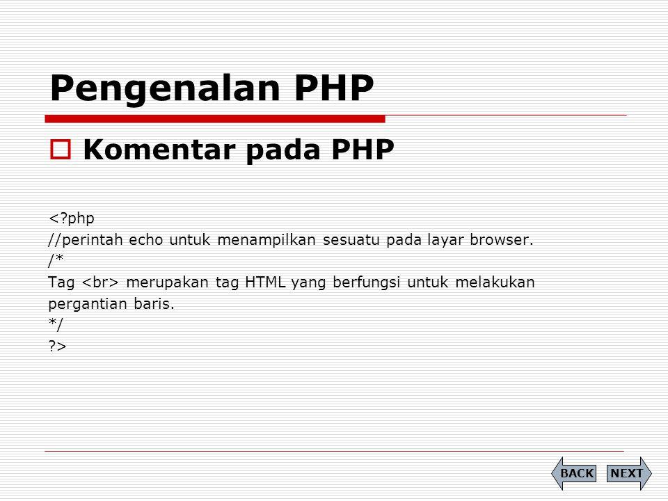  Komentar pada PHP <?php //perintah echo untuk menampilkan sesuatu pada layar browser. /* Tag merupakan tag HTML yang berfungsi untuk melakukan perga