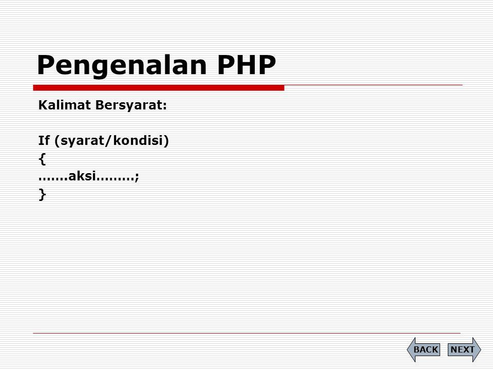 Kalimat Bersyarat: If (syarat/kondisi) { …….aksi………; } Pengenalan PHP NEXTBACK