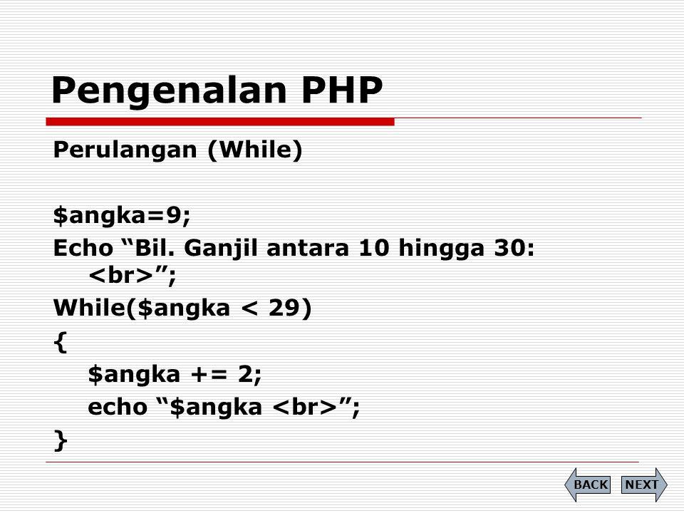 """Perulangan (While) $angka=9; Echo """"Bil. Ganjil antara 10 hingga 30: """"; While($angka < 29) { $angka += 2; echo """"$angka """"; } Pengenalan PHP NEXTBACK"""