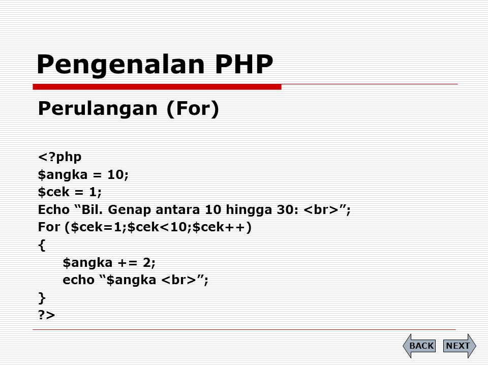 Perulangan (For) <?php $angka = 10; $cek = 1; Echo Bil.