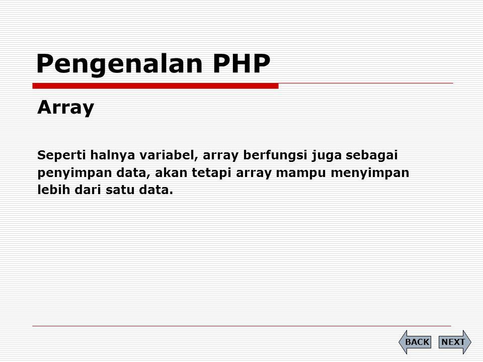 Array Seperti halnya variabel, array berfungsi juga sebagai penyimpan data, akan tetapi array mampu menyimpan lebih dari satu data. Pengenalan PHP NEX