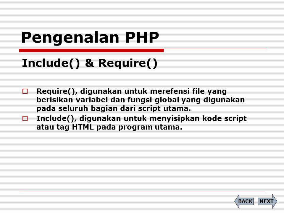 Include() & Require()  Require(), digunakan untuk merefensi file yang berisikan variabel dan fungsi global yang digunakan pada seluruh bagian dari sc