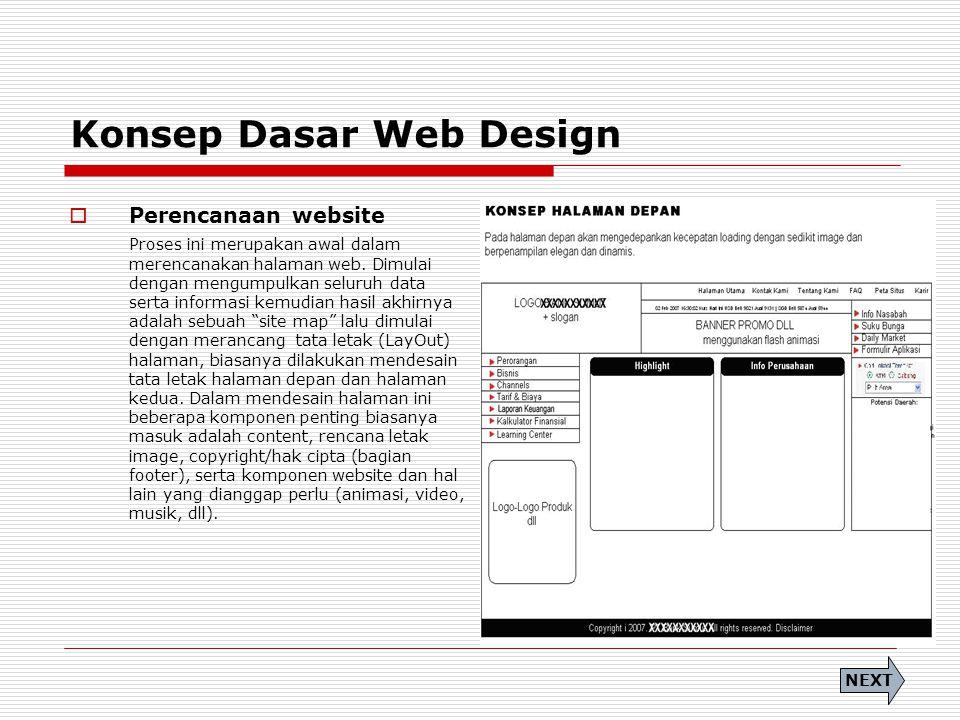 Konsep Dasar Web Design  Perencanaan website Proses ini merupakan awal dalam merencanakan halaman web. Dimulai dengan mengumpulkan seluruh data serta