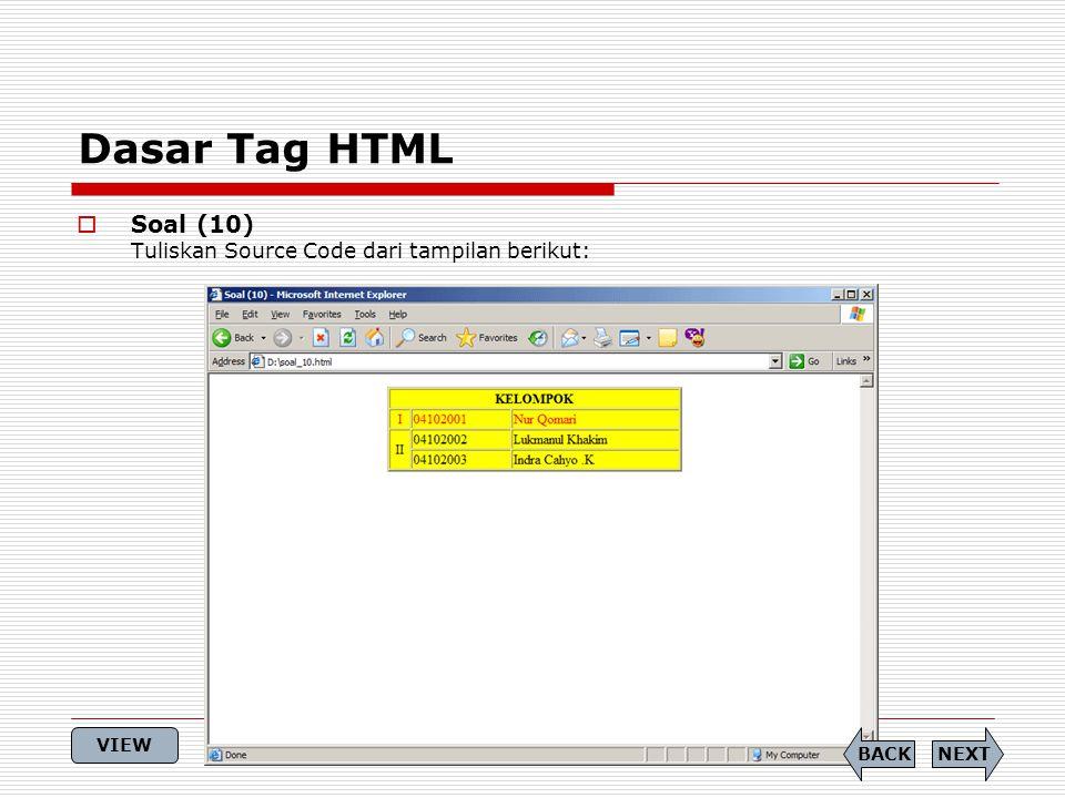 Dasar Tag HTML  Soal (10) Tuliskan Source Code dari tampilan berikut: NEXTBACK VIEW