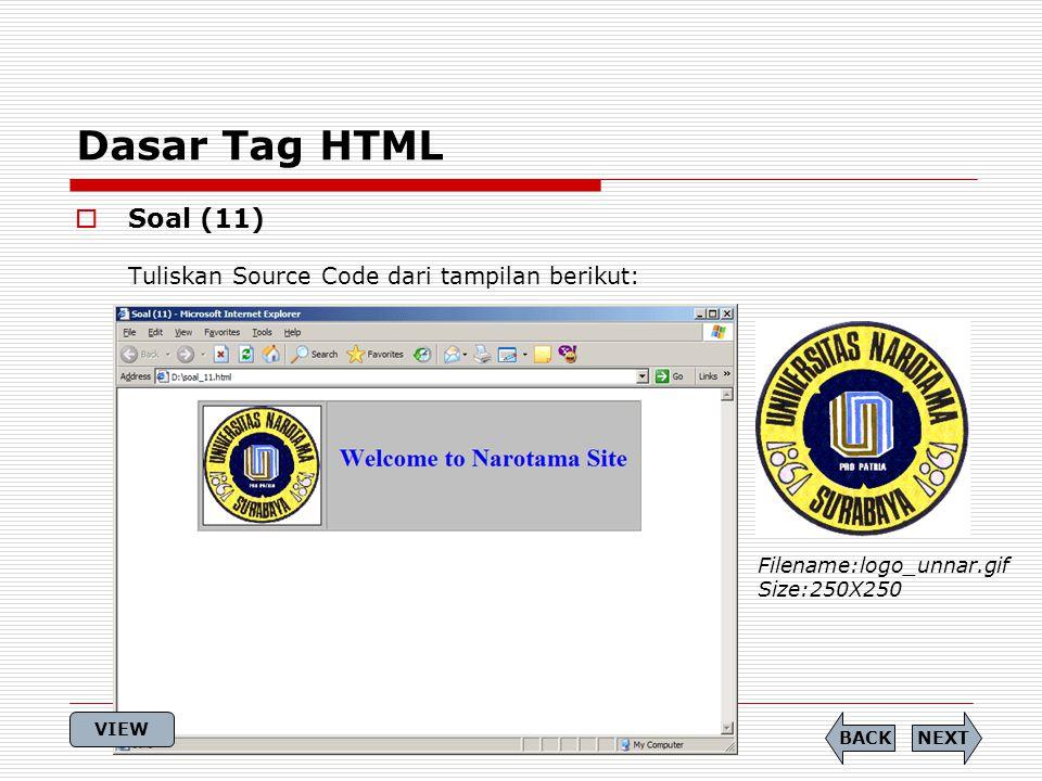 Dasar Tag HTML  Soal (11) Tuliskan Source Code dari tampilan berikut: Filename:logo_unnar.gif Size:250X250 NEXTBACK VIEW