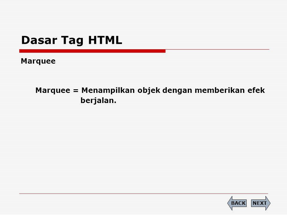 Dasar Tag HTML Marquee Marquee = Menampilkan objek dengan memberikan efek berjalan. NEXTBACK
