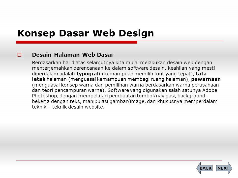 Konsep Dasar Web Design  Desain Halaman Web Dasar Berdasarkan hal diatas selanjutnya kita mulai melakukan desain web dengan menterjemahkan perencanaa