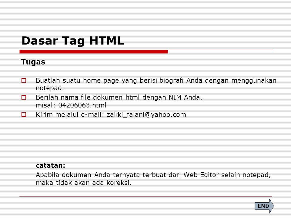 Dasar Tag HTML Tugas  Buatlah suatu home page yang berisi biografi Anda dengan menggunakan notepad.  Berilah nama file dokumen html dengan NIM Anda.