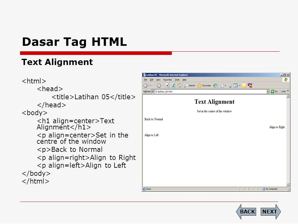 Dasar Tag HTML Text Alignment Latihan 05 Text Alignment Set in the centre of the window Back to Normal Align to Right Align to Left NEXTBACK