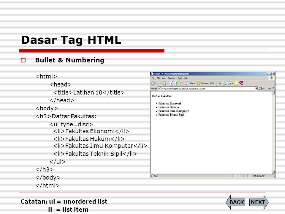 Dasar Tag HTML  Bullet & Numbering Latihan 10 Daftar Fakultas: Fakultas Ekonomi Fakultas Hukum Fakultas Ilmu Komputer Fakultas Teknik Sipil Catatan:
