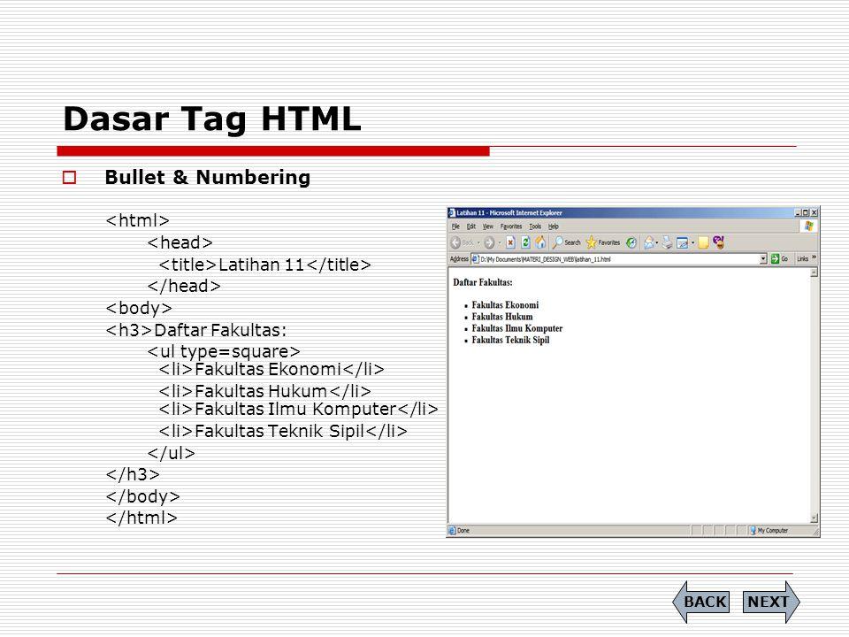 Dasar Tag HTML  Bullet & Numbering Latihan 11 Daftar Fakultas: Fakultas Ekonomi Fakultas Hukum Fakultas Ilmu Komputer Fakultas Teknik Sipil NEXTBACK