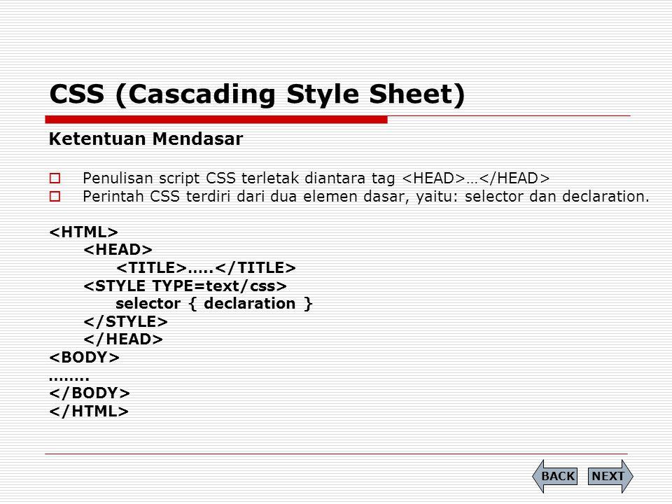 CSS (Cascading Style Sheet) Ketentuan Mendasar  Penulisan script CSS terletak diantara tag …  Perintah CSS terdiri dari dua elemen dasar, yaitu: sel